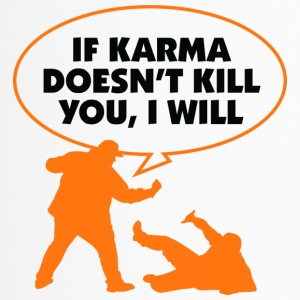 If Karma Doesn't Kill You,I Will. - Travel Mug