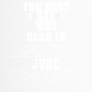 the best dad was born in june - Thermobecher