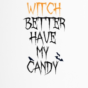 Funny Halloween Witch Better Have My Candy Tee - Thermobecher