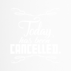 Today has been canceled Funny Quote - Mug thermos