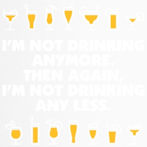 I'm Not Drinking Anymore. But Not Any Less Either. - Travel Mug