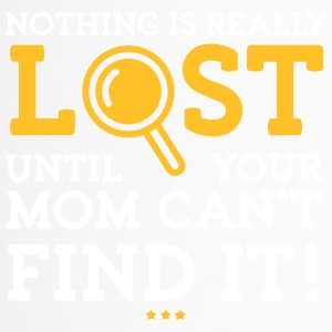Nothing Is Lost Until Your Mom Can't Find It! - Travel Mug
