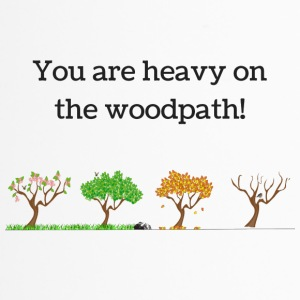 You are heavy on the woodpath! Holzweg Spruch - Thermobecher
