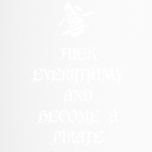 Fuck Everything And Become A Pirate - Thermobecher