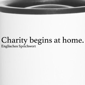 Charity begins at home. - Thermobecher