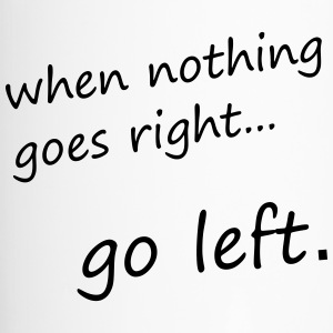 when nothing goes right... go left - Motivation - Thermobecher