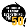 Of course I know everything, I'm 50 - Miesten premium t-paita
