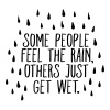 Some People Feel The Rain, Others Just Get Wet - Männer Premium T-Shirt
