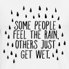Some People Feel The Rain, Others Just Get Wet - Men's Premium T-Shirt