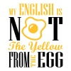 My english is not the yellow from the egg - Männer Premium T-Shirt