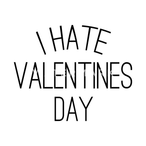 I Hate Valentines Day Valentine S Day By Mpt Shirts Spreadshirt