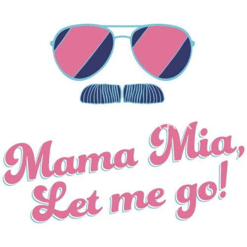 mamma mia let me go