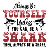 Always Be Yourself Unless You Can Be A Shark - Men's Premium T-Shirt