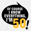 Of course I know everything, I'm 50 - Men's Premium T-Shirt