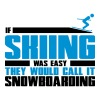 If skiing was easy, they'd call it snowboarding - T-shirt Premium Homme
