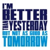Better than yesterday, not as good as tomorrow  - Men's Premium T-Shirt