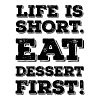 Life is short. Eat dessert first! Quote saying - Men's Premium T-Shirt