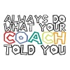 Coach / Coach: Always Do Your Coach Told - Men's Premium T-Shirt