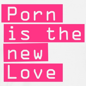 Porn is the new love. Versaut erotischer Spruch, - Männer Premium T-Shirt