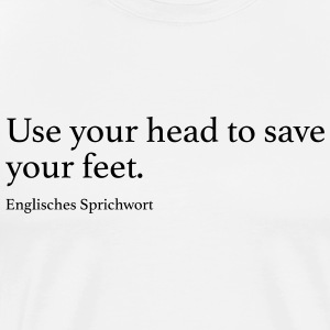 Use your head to save your feet. - Männer Premium T-Shirt
