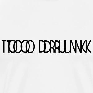 TOO DRUNK 1 - Männer Premium T-Shirt