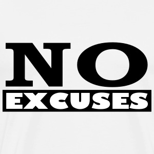 No Excuses - Mannen Premium T-shirt