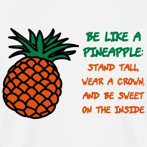 Be like a pineapple - Men's Premium T-Shirt