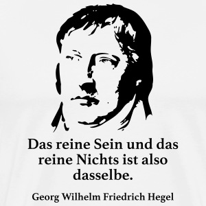Hegel: The pure being and the pure nothing is al - Men's Premium T-Shirt
