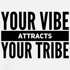 lustiger Leben Spruch YOUR VIBE attract YOUR TRIBE - Männer Premium T-Shirt