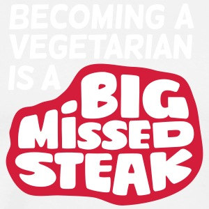 Becoming A Vegetarian Is A Big Missed Steak! - Men's Premium T-Shirt