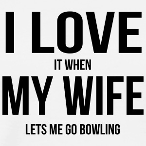 My wife says I can go bowling - Men's Premium T-Shirt