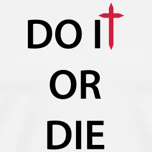Do it or die 2c - Männer Premium T-Shirt
