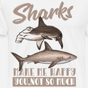 Sharks make me happy. You are not like that