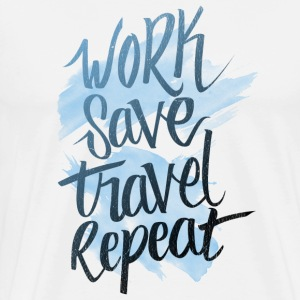 Work Save Travel Repeat - Men's Premium T-Shirt