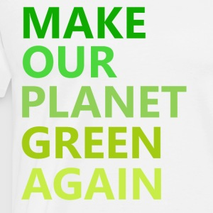 MAKE OUR PLANET GREEN AGAIN - Männer Premium T-Shirt