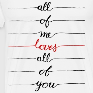 All Of Me ama a todos Usted - Camiseta premium hombre