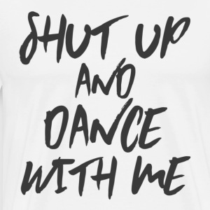 Shut Up And Dance With Me - grå - Dance Shirt - Herre premium T-shirt
