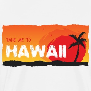 Take Me To Hawaii - Mannen Premium T-shirt