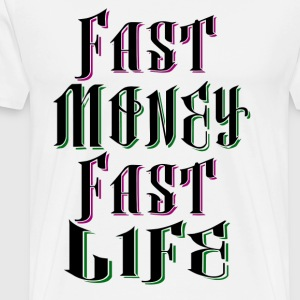 Fast Money Fast Life - Premium T-skjorte for menn