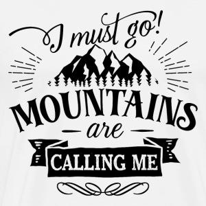 I must go mountains are calling me - Wandern Natur - Männer Premium T-Shirt