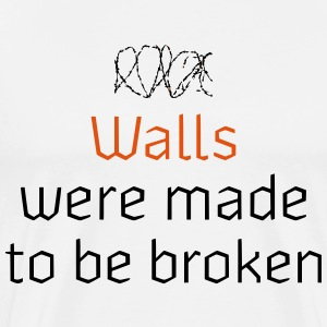 WALLS WERE MADE TO BE BROKEN - Männer Premium T-Shirt