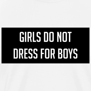 Girls Do Not Dress For Boys - Men's Premium T-Shirt