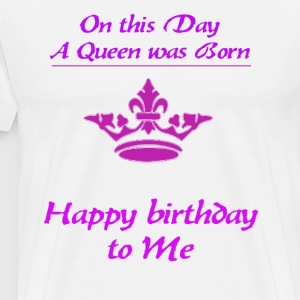 Happy Birthday queen - Men's Premium T-Shirt