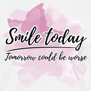 Smile today Tomorrow could be worse - Men's Premium T-Shirt