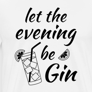 Gin Tonic Spruch Let the evening begin schwarz - Männer Premium T-Shirt