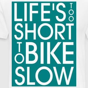 Life`s too short to Bike Slow - Men's Premium T-Shirt