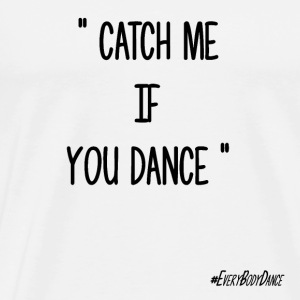 CATCH ME IF YOU DANCE - T-shirt Premium Homme