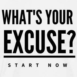 WHAT'S YOUR EXCUSE? Start Now - Männer Premium T-Shirt