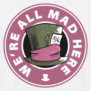 We're all mad here hat - Maglietta Premium da uomo