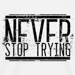 Never Stop Trying Alt Schwarz 001 AllroundDesigns - Männer Premium T-Shirt